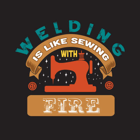 Sewing Quote and saying. Welding is like sewing with fire