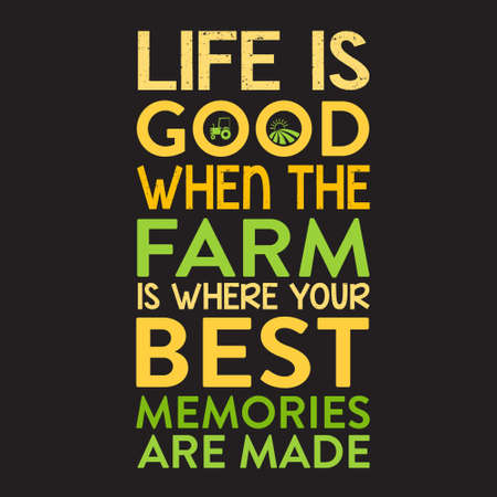 Farm Quote. Life is good when the farm is where your best memories are made
