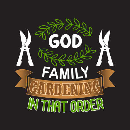Gardening Quote. God family gardening in that order