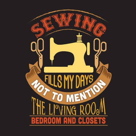 Sewing Quote and saying. Sewing fills my days not to mention the living room