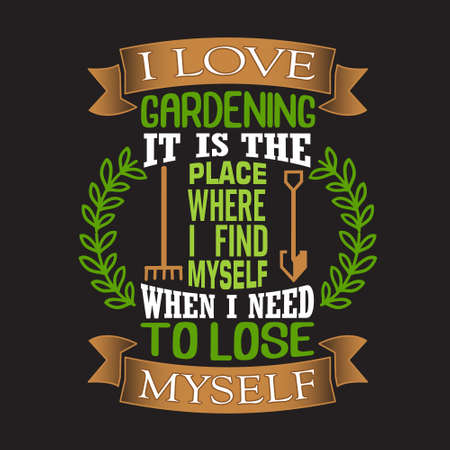 Gardening Quote. I love gardening it is the place where I find myself when I need to lose myself 일러스트