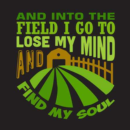 Farm Quote. And into the field I go to lose my mind and find my soul. Vettoriali