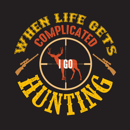 Hunting Quote and saying. When Life gets complicated I go Hunting
