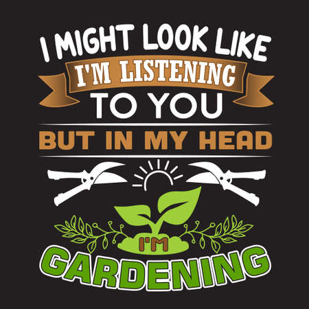Gardening Quote. I might look like I m listening to you but in my head I m gardening. Çizim