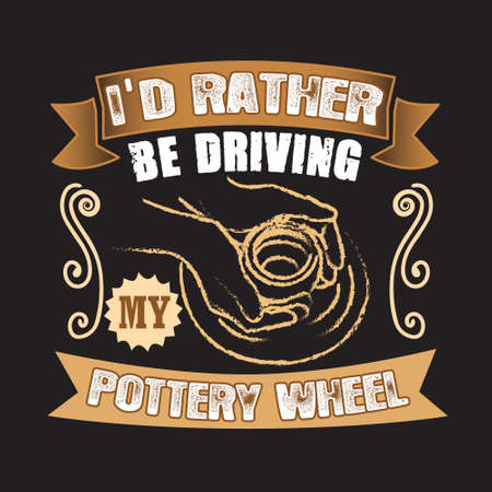 Pottery Quote and saying. I did rather be driving my pottery wheel Ilustração