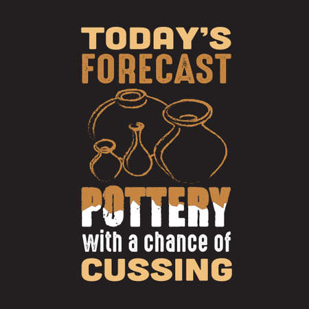 Pottery Quote and saying. today is forecast pottery with a chance of cussing