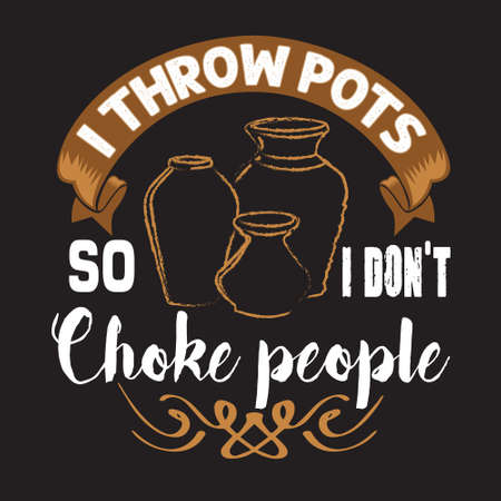 Pottery Quote and saying. I throw pots so I do not choke people Ilustração