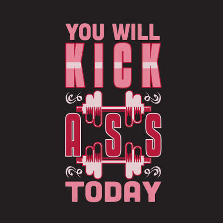Gym Quote and Saying. You will kick ass today