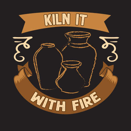 Pottery Quote and saying. Kiln it with fire Ilustrace