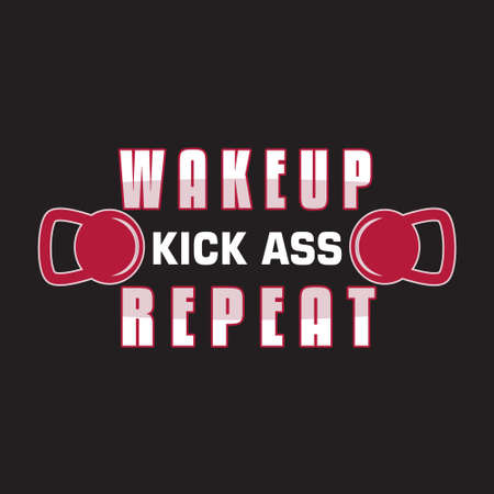 Gym Quote and Saying. Wake up kick ass repeat