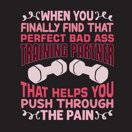 Gym Quote and Saying. When you finally find that perfect bad ass