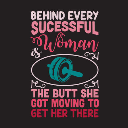 Gym Quote and Saying. Behind every successful woman Illustration