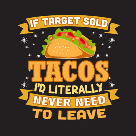 Taco Quote and Saying. If target sold tacos I did literally never need to leave Ilustração
