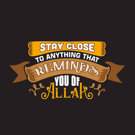 Muslim Quote and Saying. Stay close to anything that remind you or Allah