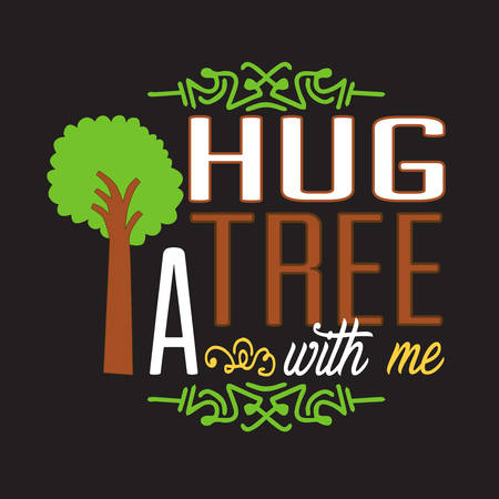 Environment Quote and Saying good for T-Shirt Graphic. Hug A Tree with me.