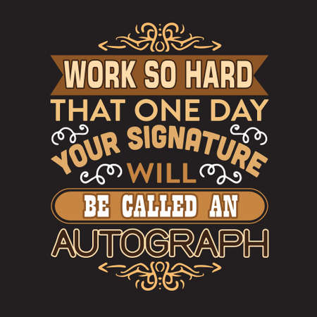 Motivation Slogan and Quote. Work so hard that one day your signature will be called an autograph