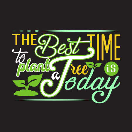 Environment Quote and Saying good for T-Shirt Graphic. The best time plant tree is today Illustration