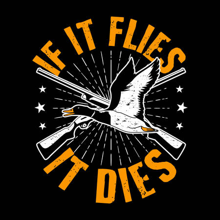Trendy Quote and Slogan for T-shirt Design. If it flies, it dies. Duck and Gun vector illustration. Ilustração