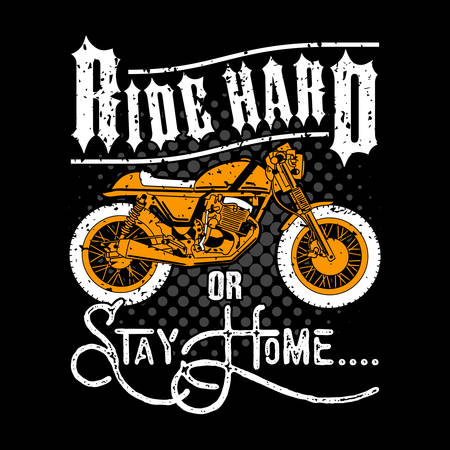 Cafe race Quote and Slogan, good for t-shirt design. Ride Hard or Stay Home.