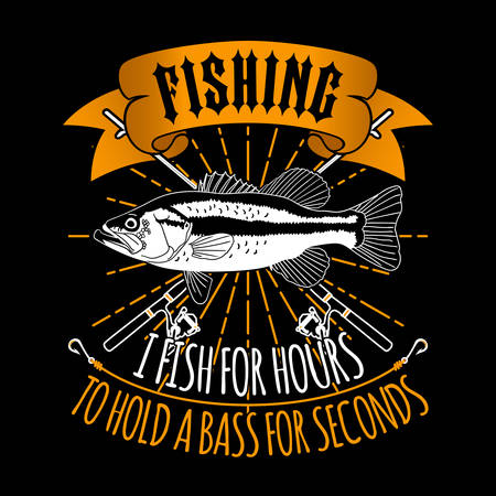 I Fish For Hour to Hold a Bass for Seconds. fishing quote good for t-shirt
