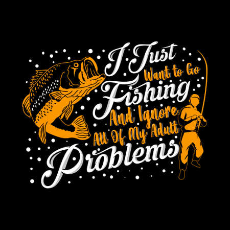 I Just Want to Go Fishing and Ignore All of My Adult Problems. fishing quote good for t-shirt