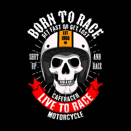 Trendy Racer Slogan for T-shirt design. Born to race get fast or get lost, shut up and race, Cafe racer life to race motorcycle. Skull with helmet Illustration. Vector Illustration