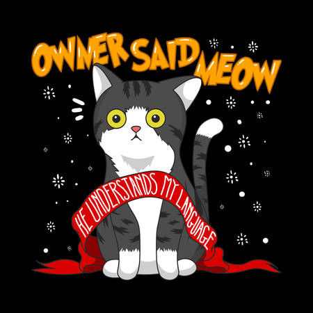 Owner Said Meow, He understand My Language. Cat Quote and Slogan good for T-Shirt Design. Illustration