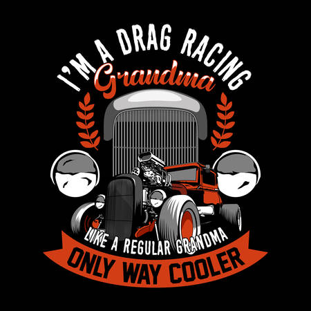 Trendy Racer Quote and Slogan good for t-shirt design. I m a Drag racing grandma, Like a regular grandma, only way cooler. Old Car vector illustration. Иллюстрация