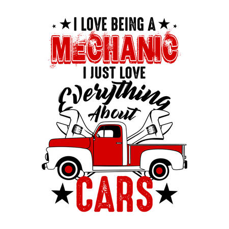 I love being a mechanic. Mechanic quote and saying, good for t shirt