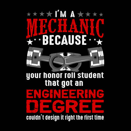 I m Mechanic because your honor. Mechanic quote and saying, good for t shirt