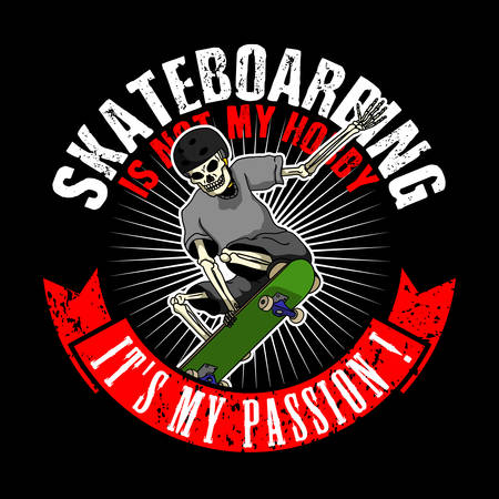 Skate board quote and slogan, good for T-Shirt Design. Skateboarding is not my hobby, It is my passion. Skull Illustration.
