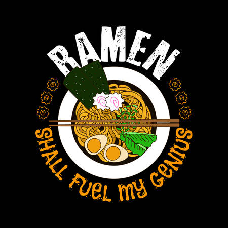 Ramen shall fuel my genius. Food quote and saying good for T-shirt design. Ramen vector illustration.