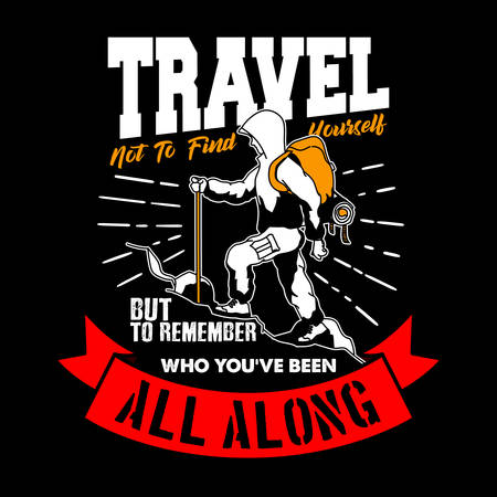 Travel not to find yourself but to remember who you have been all along. Travel Quote and saying, good for T-shirt design. Vector Illustration