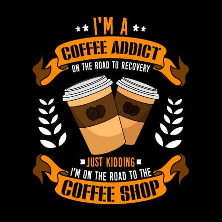 I am a coffee addict on the road to recovery, just kidding I m on the road to the coffee shop. Coffee Slogan for Tee Shirt.