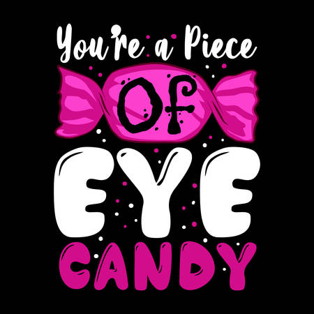 You are a piece of eye candy. Candy Quote and Slogan good for Tee shirt Design. Pink Candy vector illustration. Ilustração