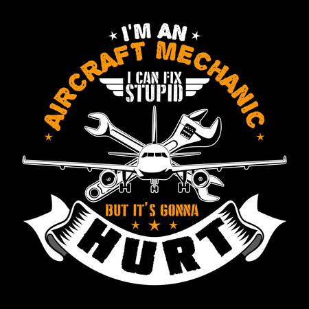 I m an Aircraft mechanic. Aircraft Quote and Saying good for T-shirt Design. vector illustration