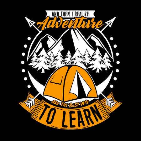 And then I realize Adventure to learn. Adventure Quote and Slogan good for T-shirt design. Tent, arrow and nature illustration vector.