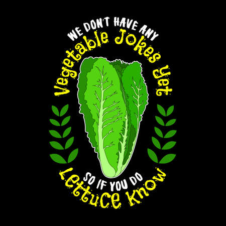 We don t have any vegetable jokes yet, so if you do lettuce know. Vegetable quote and slogan good for T-shirt design. vector illustration.