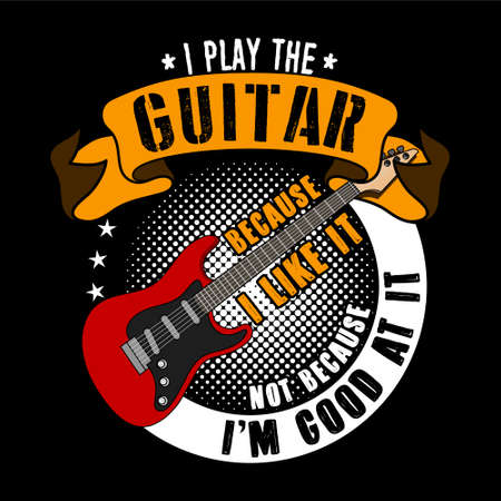 Guitar Quotes and Slogan good for T-shirt design. I play the Guitar because I like it, not because I m good at it. Vector Illustration.