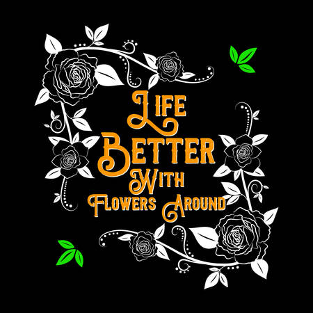 Flower Quote and Slogan. Life Better with flowers around. Plants vector Illustration Ilustração