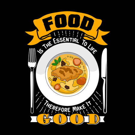 Food is the essential of life therefore make it good. Food quote and slogan good for Poster or T-shirt design. Vector illustration. Ilustração