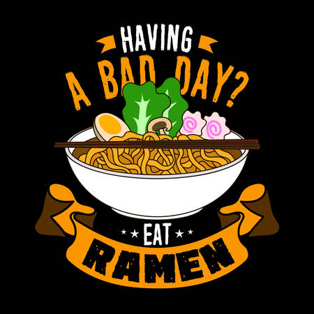 Having a bad day, Eat Ramen. Food Quote and Slogan good for T-shirt Design. Ramen vector Illustration.