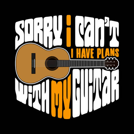 Guitar Quotes and Slogan good for T-Shirt Design. Sorry I can not I have plans with my guitar. guitar vector illustration.