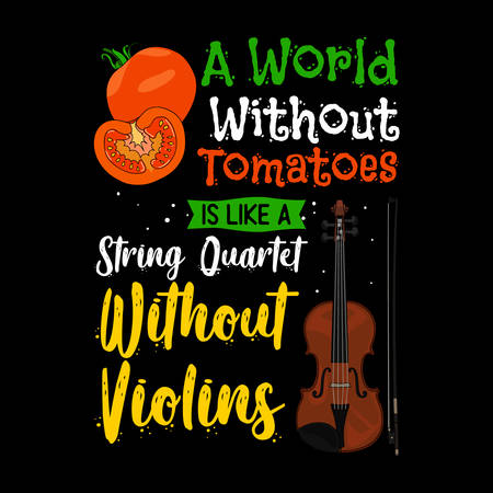 A world without tomatoes is like a string quartet without violins. Tomatoes Quote and Slogan good for Tee Shirt Design. Tomatoes and violins Vector Illustration