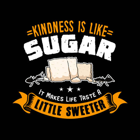 Kindness is like Sugar it makes life taste a little sweeter. Candy Quote and slogan good for Tee shirt. Sugar illustration.