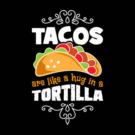 Tacos are like a hug in a tortilla. Taco Quote and Slogan good for T-shirt Design. Ilustração