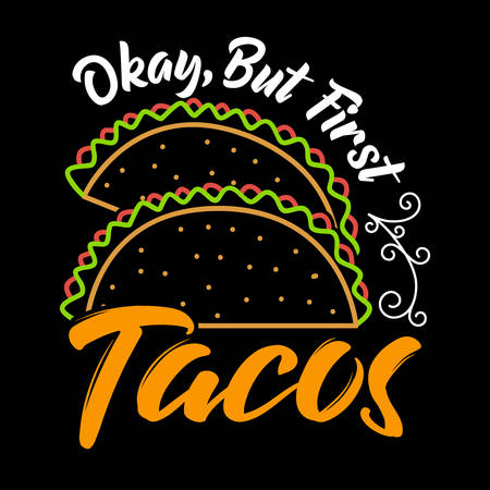 Okay, but first tacos. Taco Quote and Slogan good for T-shirt Design.