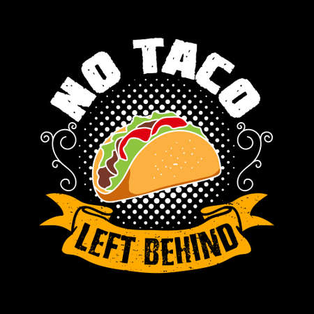 No taco left behind. Taco Quote and Slogan good for T-shirt Design.