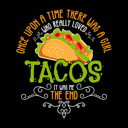Once upon a time there was girl like really loved tacos. Taco Quote and Slogan good for T-shirt Design.  イラスト・ベクター素材