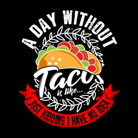 A Day without Taco, just kidding I have no idea. Taco Quote and Slogan good for T-shirt Design. Ilustração